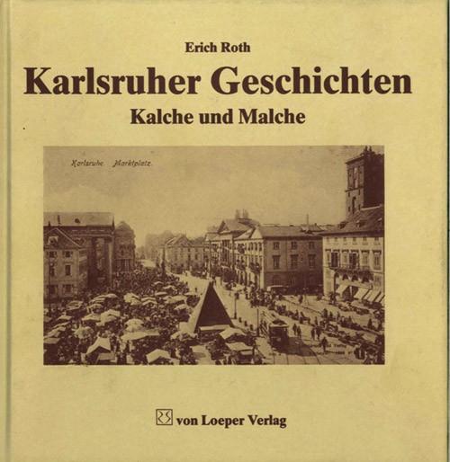 Roth: Karlsruher Geschichten - Kalche und Malche
