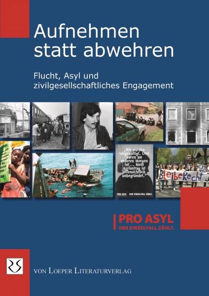 PRO ASYL (Hg.): Aufnehmen statt abwehren