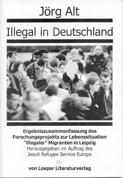 Jörg Alt: Illegal in Deutschland (Zsfg.)