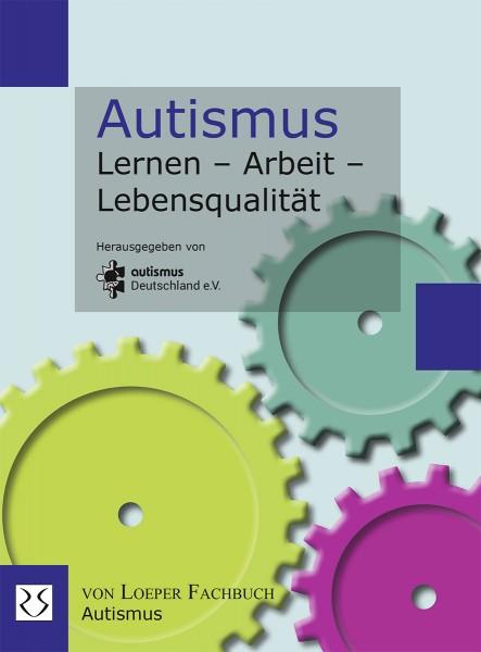 autismus Deutschland e.V. (Hrsg.): Autismus Lernen – Arbeit – Lebensqualität